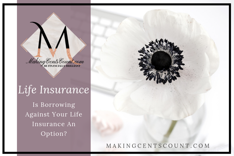 Is Borrowing Against Life Insurance An Option?